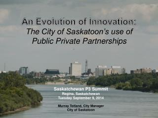 An Evolution of Innovation:  The  City of Saskatoon's use of  Public  Private Partnerships