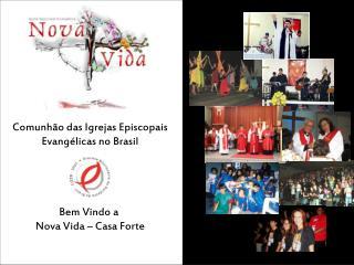 Comunhão das Igrejas Episcopais Evangélicas no Brasil Bem Vindo a  Nova Vida – Casa Forte