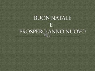 BUON NATALE      E        PROSPERO ANNO NUOVO