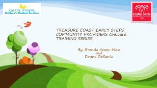 TREASURE COAST EARLY STEPS COMMUNITY PROVIDERS Onboard TRAINING SERIES