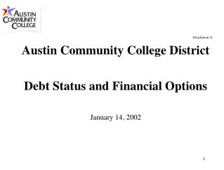 Attachment A Austin Community College District Debt Status and Financial Options January 14, 2002