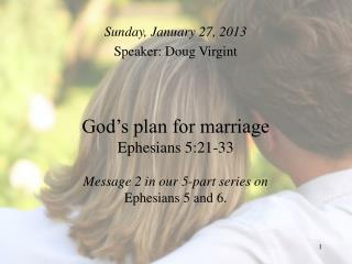 God's plan for marriage Ephesians 5:21-33 Message 2 in our 5-part series on  Ephesians 5 and 6.