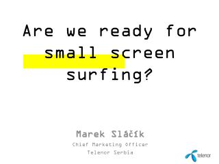 Are we ready for  small screen surfing?