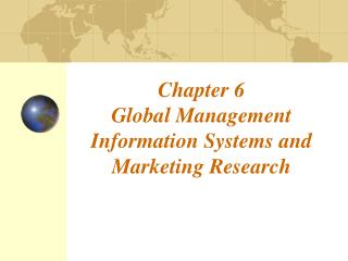 Chapter 6 Global Management Information Systems and  Marketing Research