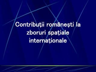 Contribuţii româneşti la zboruri spaţiale internaţionale