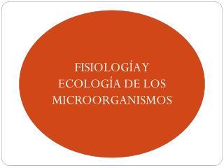 FISIOLOGÍA Y ECOLOGÍA DE LOS MICROORGANISMOS