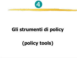 Gli strumenti di policy (policy tools)