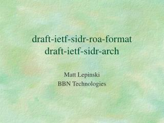 draft-ietf-sidr-roa-format draft-ietf-sidr-arch