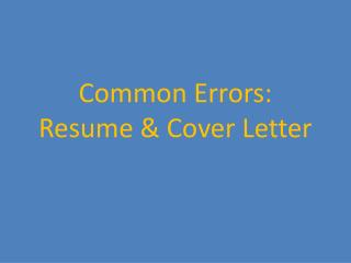 Common Errors: Resume & Cover Letter