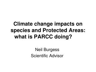 Climate change  impacts on species and Protected  Areas:  what is PARCC doing?