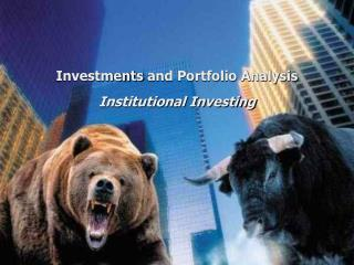 Investments  and Portfolio Analysis Institutional Investing