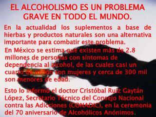 EL ALCOHOLISMO ES UN PROBLEMA GRAVE EN TODO EL MUNDO.