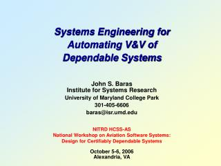 Systems Engineering for  Automating V&V of  Dependable Systems John S. Baras