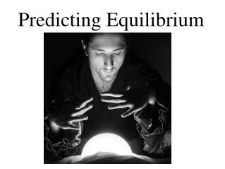 Predicting Equilibrium