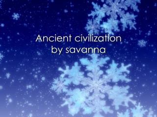 Ancient civilization  by savanna