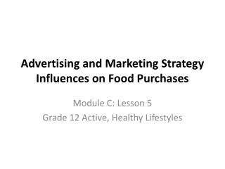 Advertising and Marketing Strategy Influences on Food Purchases