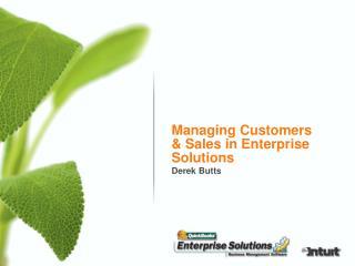 Managing Customers & Sales in Enterprise Solutions Derek Butts