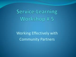 Service-Learning Workshop # 5