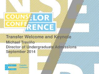Transfer Welcome and Keynote Michael Treviño Director of Undergraduate Admissions