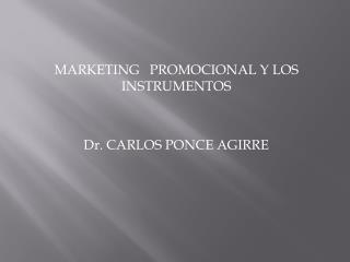 MARKETING   PROMOCIONAL Y LOS INSTRUMENTOS  Dr. CARLOS PONCE AGIRRE