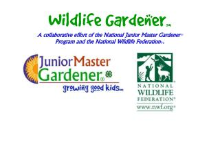 Wildlife Gardenersm A collaborative effort of the National ...