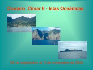Crucero  Cimar 6 - Islas Oceánicas