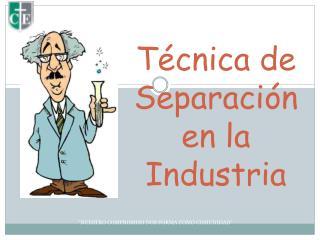 Técnica de Separación en la Industria