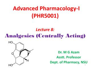 Advanced Pharmacology-I (PHR5001) Lecture 8: Analgesics (Centrally Acting)