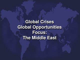 Global Crises Global Opportunities Focus: The Middle East