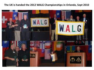 The UK is handed the 2012 WALG Championships in  Orlando , Sept 2010