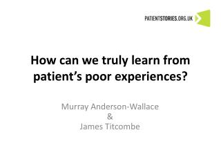 How can we truly learn from patient's poor experiences?