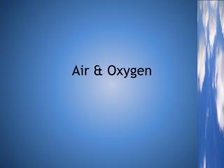 Air & Oxygen