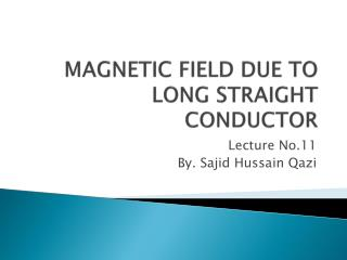 MAGNETIC FIELD DUE TO LONG STRAIGHT CONDUCTOR