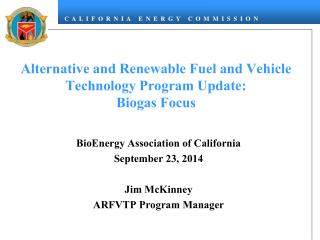 Alternative and Renewable Fuel and Vehicle Technology Program Update: Biogas Focus