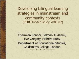 Developing bilingual learning strategies in mainstream and community contexts ESRC-funded study 2006-07