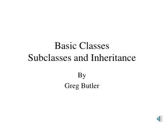 Basic Classes Subclasses and Inheritance