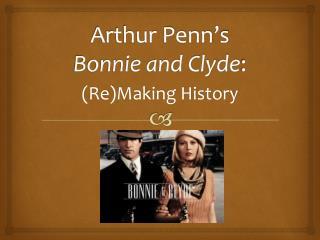 Arthur Penn's  Bonnie and Clyde :