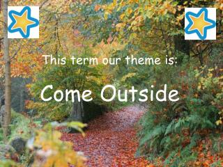 This term our theme is: Come Outside