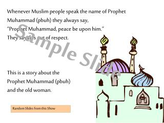 Whenever Muslim people speak the name of Prophet Muhammad (pbuh) they always say,