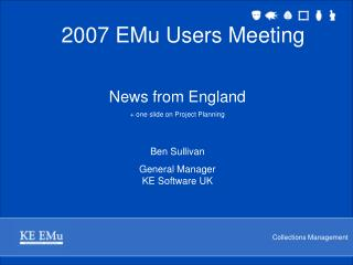 News from England + one slide on Project Planning Ben Sullivan General Manager  KE Software UK