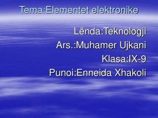 Tema:Elementet elektronike