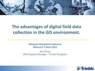 The advantages of digital field data collection in the GIS environment.