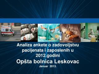 A naliza ankete o zadovoljstvu pacijenata i zaposlenih u 201 2 .godini Op šta bolnica Leskovac
