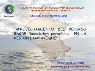 """""""APROVECHAMIENTO DEL RECURSO BAGRE  Galeichthys peruvianus   EN LA REGIÓN LAMBAYEQUE"""""""