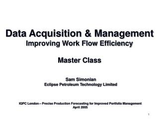 Data Acquisition & Management Improving Work Flow Efficiency Master Class