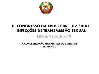 III CONGRESSO DA CPLP SOBRE HIV/SIDA E INFEC Ç ÕES DE TRANSMISSÃO SEXUAL