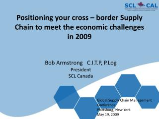 Positioning your cross   border Supply Chain to meet the economic challenges in 2009