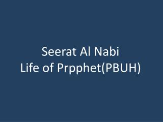 Seerat Al Nabi Life of Prpphet(PBUH)