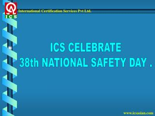 ICS CELEBRATE  38th NATIONAL SAFETY DAY .