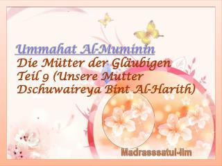 Die Mütter der  Gläubigen Teil  9  ( Unsere  Mutter  Dschuwaireya Bint  Al- Harith )